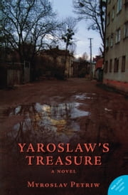 Yaroslaw's Treasure - A Novel ebook by Myroslav Petriw