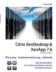 XenDesktop & XenApp 7.6 - Citrix Planung-Implementierung-Betrieb ebook by Göran Eibel