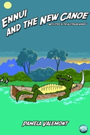 Ennui and the New Canoe - With Steve in the Australian Kakadu ebook by Pamela Lillian  Valemont