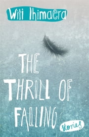 The Thrill of Falling - Stories ebook by Witi Ihimaera