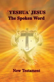 'Yeshua' Jesus - The Spoken Word ebook by Aletta Szalay