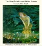The Star-Treader and Other Poems ebook by Clark Ashton Smith