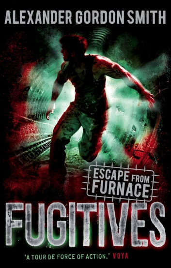 Escape from Furnace 4: Fugitives ebook by Alexander Gordon Smith