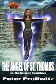 The Angel of St. Thomas vs. The Galactic Good Guys ebook by Prellwitz, Peter