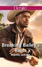 Breaking Bailey's Rules 電子書 by Brenda Jackson