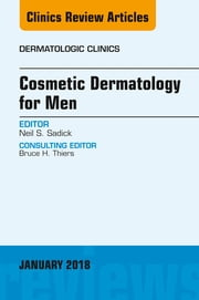 Cosmetic Dermatology for Men, An Issue of Dermatologic Clinics, E-Book ebook by Neil S. Sadick, MD, FAAD,...