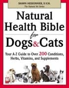 Natural Health Bible for Dogs & Cats ebook by Shawn Messonnier, D.V.M.
