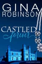 Castled Forever ebook by Gina Robinson