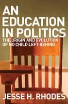 An Education in Politics ebook by Jesse Rhodes
