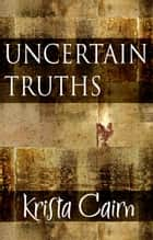 Uncertain Truths - An Ember City Mystery ebook by Krista Cairn