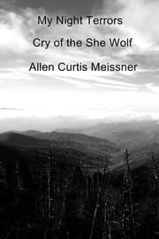 My Night Terrors - Cry of the She Wolf ebook by Allen Curtis Meissner