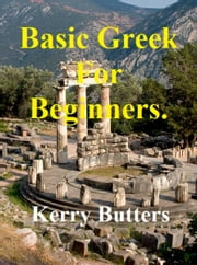 Basic Greek For Beginners. ebook by Kerry Butters
