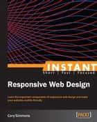 Instant Responsive Web Design ebook by Cory Simmons