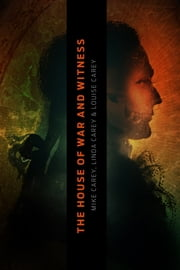 House of War and Witness ebook by Mike Carey,Linda Carey,Louise Carey