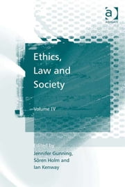 Ethics, Law and Society - Volume IV ebook by Mr Ian Kenway,Professor Søren Holm,Dr Jennifer Gunning