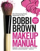 Bobbi Brown Makeup Manual - For Everyone from Beginner to Pro ebook by Bobbi Brown
