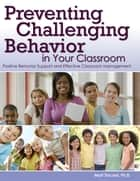 Preventing Challenging Behavior in Your Classroom ebook by Matt Tincani, Ph.D.
