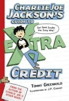 Charlie Joe Jackson's Guide to Extra Credit ebook by Tommy Greenwald, J.  P. Coovert