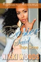 Easier Said Than Done ebook by Nikki Woods