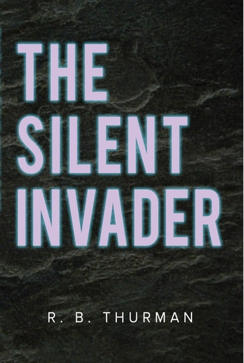 The Silent Invader - Chronicles of the Final Tyberian King ebook by R. B. Thurman