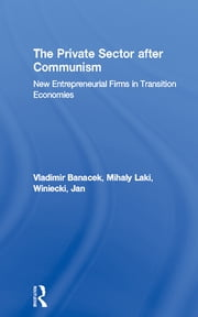 The Private Sector after Communism - New Entrepreneurial Firms in Transition Economies ebook by Vladimir Banacek, Mihaly Laki, Jan Winiecki