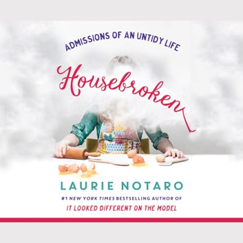 Housebroken - Admissions of an Untidy Life audiobook by Laurie Notaro