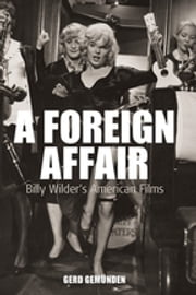 A Foreign Affair - Billy Wilder's American Films ebook by Gerd Gemunden