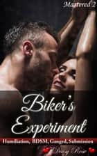 Mastered 2: Biker's Experiment ebook by Daisy Rose