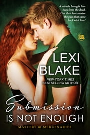 Submission is Not Enough, Masters and Mercenaries, Book 12 ebook by Lexi Blake