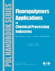 Fluoropolymer Applications in the Chemical Processing Industries - The Definitive User's Guide and Databook ebook by Sina Ebnesajjad,Pradip R. Khaladkar