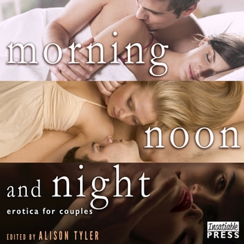Morning, Noon, and Night - Erotica for Couples audiobook by