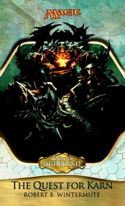 Scars of Mirrodin: The Quest for Karn ebook by Robert Wintermute