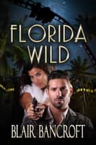 Florida Wild ebook by Blair Bancroft