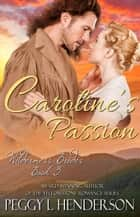 Caroline's Passion - Wilderness Brides, #3 ebook by Peggy L Henderson