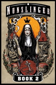 Nunslinger 2 - The Good, the Bad and the Penitent ebook by Stark Holborn