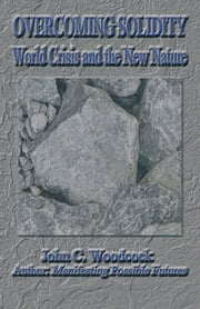 Overcoming Solidity - World Crisis and the New Nature ebook by John C. Woodcock