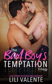 The Bad Boy's Temptation Trilogy - A Best Friend's Older Brother Romance ebook by Lili Valente