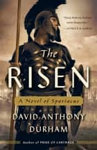 The Risen - A Novel of Spartacus ebook by David Anthony Durham