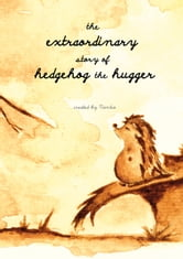 the extraordinary story of hedgehog the hugger ebook by Konstantina Louka