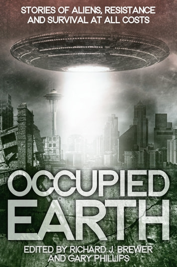 Occupied Earth - Stories of Aliens, Resistance and Survival at all Costs ebook by