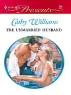 The Unmarried Husband ebook by Cathy Williams