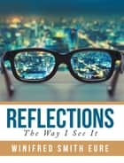 Reflections - The Way I See It ebook by Winifred Smith Eure