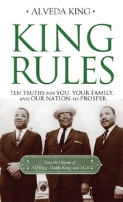 King Rules - Ten Truths for You, Your Family, and Our Nation to Prosper ebook by Alveda King