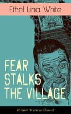 Fear Stalks the Village (British Mystery Classic) ebook by Ethel Lina White