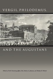 Vergil, Philodemus, and the Augustans ebook by David Armstrong,Jeffrey Fish,Patricia A. Johnston,Marilyn B. Skinner