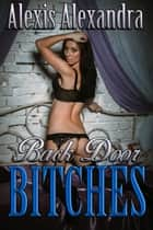 Back Door Bitches ebook by Alexis Alexandra