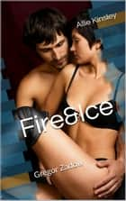 Fire&Ice 6.5 - Gregor Zadow ebook by Allie Kinsley