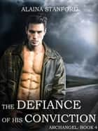 The Defiance of His Conviction - Archangel, #4 ebook by Alaina Stanford