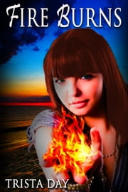 Fire Burns ebook by Trista Day