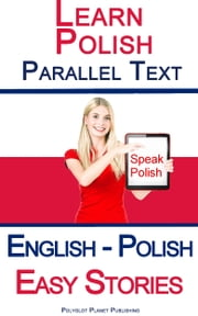 Learn Polish Parallel Text - Easy Stories (English - Polish) ebook by Polyglot Planet Publishing